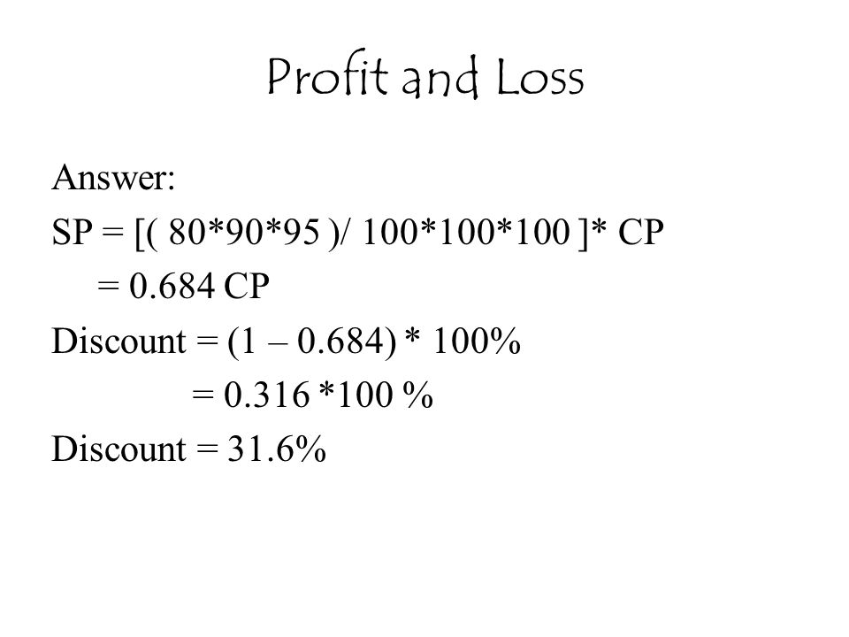 Profit and Loss Answer: SP = [( 80*90*95 )/ 100*100*100 ]* CP